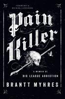 Pain killer : a memoir of big league addiction