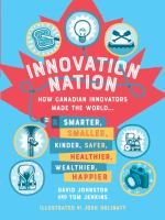 Innovation Nation: How Canadian Innovators Made the World...Smarter, Smaller, Kinder, Safer, Healthier, Wealthier, Happier
