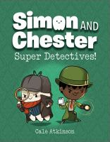 Simon and Chester : super detectives!1 volume (unpaged) : color illustrations ; 24 cm