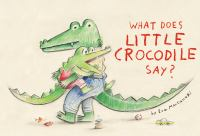 What Does Little Crocodile Say?