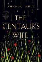 The Centaur's Wife by Amanda Leduc