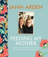 Feeding my mother : comfort and laughter in the kitchen as my mom lives with memory loss