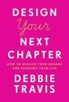 Design your next chapter : how to realize your dreams and reinvent your life