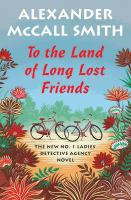 To the Land of Long Lost Friends : The No. 1 Ladies' Detective Agency Novel.