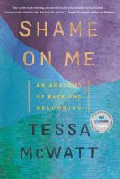 Shame on me : an anatomy of race and belonging