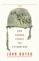 The Devil's Trick : How Canada Fought the Vietnam War.