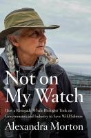 Not on My Watch by Alexandra Morton