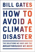 How to Avoid A Climate Disaster : The Solutions We Have and the Breakthroughs We Need by Bill Gates