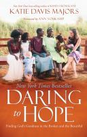 DARING TO HOPE : FINDING GOD'S GOODNESS IN THE BROKEN AND THE BEAUTIFUL