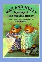 Max and Molly and the Mystery of the Missing Honey