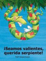 Seamos Valientes, Querida Serpiente!