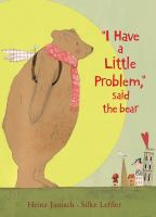 """I Have A Little Problem, "" Said the Bear"