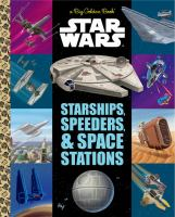 BIG GOLDEN BOOK OF STARSHIP, SPEEDERS, AND SPACE STATIONS. (STAR WARS)