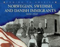 Norwegian, Swedish, and Danish Immigrants, 1820-1920