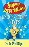 Super Incredible! Knock-knock Jokes for Kids