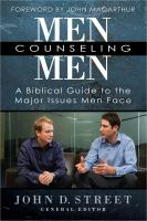 Men counseling men : [a biblical guide to the major issues men face]