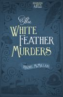 The white feather murders / Rachel McMillan.