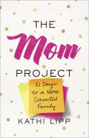 The Mom Project : 21 days to a more connected family