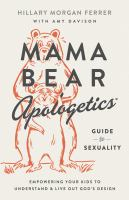 Mama Bear Apologetics(r) Guide To Sexuality: Empowering Your Kids To Understand And Live Out God's Design