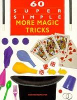 60 Super Simple More Magic Tricks