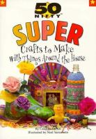 50 Nifty Super Crafts to Make With Things Around the House