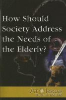 How Should Society Address the Needs of the Elderly?