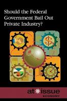 Should the Federal Government Bail Out Private Industry?