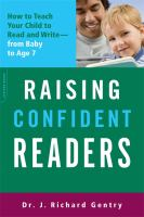 Raising confident readers : how to teach your child to read and write-from baby to age seven