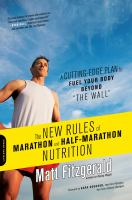"The new rules of marathon and half-marathon nutrition : a cutting-edge plan to fuel your body beyond ""the wall"""