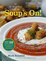 The 30-minute vegan : soup's on! : more than 100 quick and easy recipes for every season