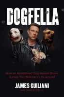 Dogfella : How An Abandoned Dog Named Bruno Turned This Mobster's Life Around--A Memoir