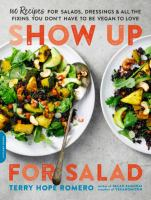 Show up for salad : 100 more recipes for salads, dressings, and all the fixins you don%27t have to be vegan to love304 pages : illustrations ; 23 cm