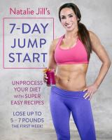 Natalie Jill's 7 Day Jump Start With Super Easy Recipes
