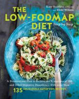 Low-FODMAP Diet Step by Step : A Personalized Plan to Relieve the Symptoms of IBS and Other Digestive Disorders--With More Than 135 Deliciously Satisfying Recipes
