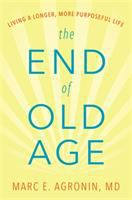 End of Old Age: Living A Longer, More Purposeful Life