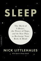 Sleep : the myth of 8 hours, the power of naps, and the new plan to recharge your body and mind