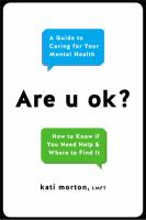 Are u ok? : a guide to caring for your mental health : how to know if you need help & where to find it