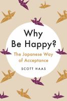 Why be happy? : the Japanese way of acceptance