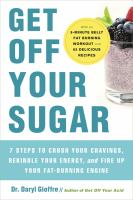 Get Off Your Sugar: Burn The Fat, Crush Your Cravings, And Go From Stress Eating To Strength Eating