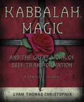 Kabbalah, Magic, and the Great Work of Self-transformation