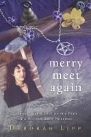 Merry meet again : lessons, life & love on the path of a Wiccan high priestess