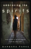 Embracing the spirits : true stories of my encounters with the other side