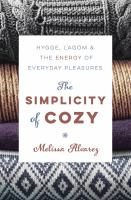 The simplicity of cozy : hygge, lagom & the energy of everyday pleasures