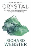 How to use a crystal : 50 practical rituals & spiritual activities for inspiration and wellbeing