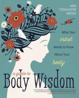 A Guide to Body Wisdom What Your Mind Needs to Know About Your Body.