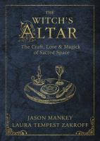 The witch's altar : the craft, lore & magick of sacred space