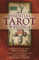 Essential tarot writings : a collection of source texts in Western occultism