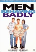 Men behaving badly. The complete series
