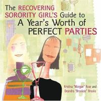 The Recovering Sorority Girl's Guide to A Year's Worth of Perfect Parties