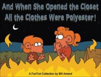 And When She Opened The Closet All The Clothes Were Polyester!